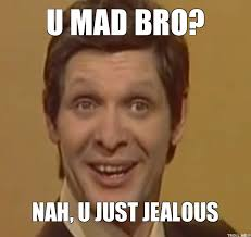 U Mad Bro Meme - meme u mad bro nah u just jealous photo golfian com