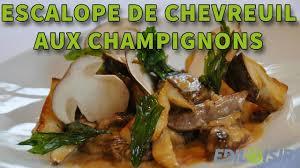 chevreuil cuisine escalope de chevreuil aux chignons