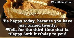60th birthday sayings be happy today because you 60th birthday saying
