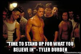 Tyler Durden Meme - time to stand up for what you believe in tyler durden fight