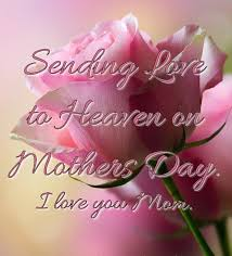 mother s happy mothers day in heaven quotes messages images pictures