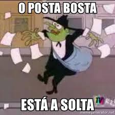 Meme O - o posta bosta está a solta posta bosta meme generator