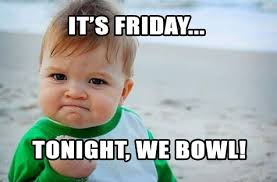 Bowling Memes - friday night is a good night for bowling bowling bowlingnight
