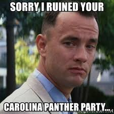 Carolina Panthers Memes - sorry i ruined your carolina panther party forrest gump