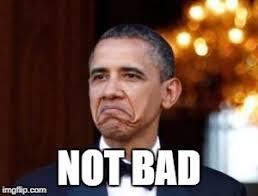 Not Bad Meme Obama - obama not bad imgflip