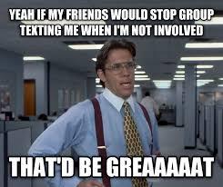 Group Text Meme - livememe com office space lumbergh