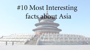 top 10 facts about asia amazing facts about asia