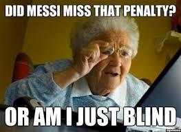 Miss Meme - grandma finds the internet did messi miss that penalty or am i