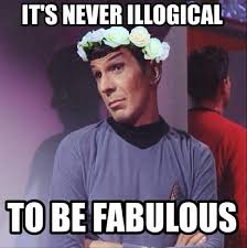 Get Down Meme - spock it s never illogical to be fabulous get down with your