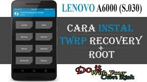cara membuat flashable zip tanpa pc root instal twrp di lenovo a6000 plus youtube