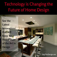 how important is technology for the future in home design dig