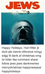 jews happy holidays hail hitler jk dont pls meme offensive cringy