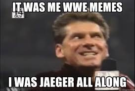 It Was Me Meme - it was me wwe memes i was jaeger all along it was me all along