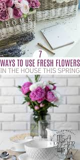 fresh flowers 7 ways to use fresh flowers in the house this it s a