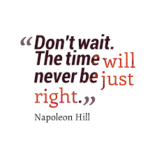 quote about right time quotes about time doesnt wait optimism doesn t wait on facts it
