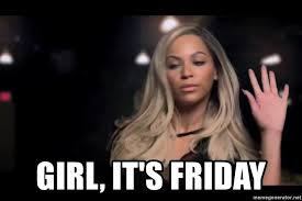 Beyonce Meme Generator - girl it s friday sassy beyoncé meme generator