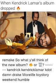 Drake New Album Meme - when kendrick lamar s album dropped tr remake so what y all think