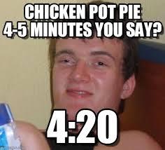 10 Guy Memes - chicken pot pie 4 5 minutes you say 10 guy meme on memegen