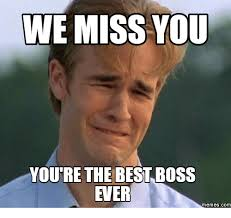 Boss Meme - we miss you youre the best boss ever memes com miss you meme on me me