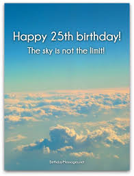 outstanding 25th birthday wishes 2016 25th birthday wishes birthday greetings for 25 year olds 25 best