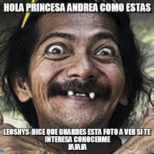 Meme Andrea - hola princesa andrea como estas ha meme on memegen
