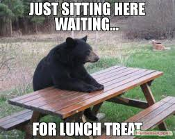 Just Sitting Here Meme - just sitting here waiting for lunch treat meme bad luck bear