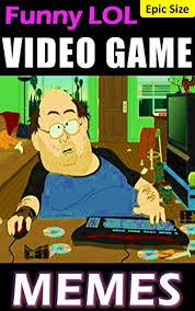 Meme Video Games - video game memes lol gaming jokes hilarious newbies badass bosses