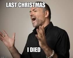 Last Christmas Meme - george michael imgflip