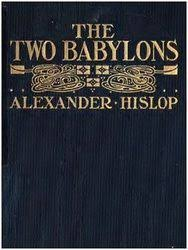 two babylons on the two babylons a review of its critics by christine miller