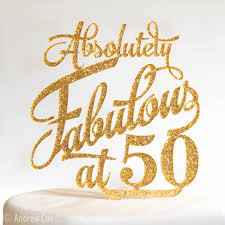 50 and fabulous cake topper 50th 40th birthday cake topper absolutely fabulous at 50 30th 21st