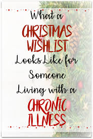 the christmas wish list christmas wish list for someone with a chronic illness chronic