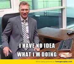 I Have No Idea What Im Doing Meme - david moyes in man utd i have no idea what i m doing here funny