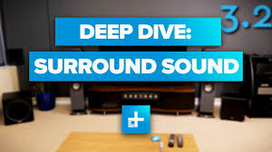 home theater surround sound home theater deep dive surround sound youtube