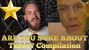 Are You Sure About That Meme - are you sure about that meme compilation original john cena