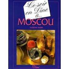 livre cuisine russe ce soir on dine a moscou cuisine russe livre cuisines du monde