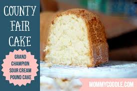 county fair cake the best sour cream pound cake recipe mommycoddle