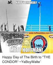 Bmx Memes - happy birthday bmx memes fuck yeah matt hoffman happy day of the