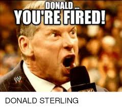 Donald Sterling Memes - donald youre fired donald sterling meme on astrologymemes com