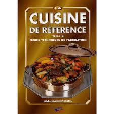 livre technique cuisine la cuisine de référence tome 2 fiches techniques de fabrication