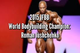 richard herrera bodybuilder 2015 ifbb world bodybuilding chion roman iushchenko men s