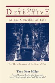 the great detective at the crucible of life thos kent miller