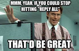 Why You No Reply Meme - when to use reply all at work
