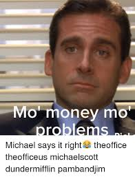 Money Problems Meme - mo money mo problems michael says it right theoffice theofficeus