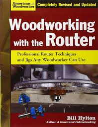 woodworking with the router professional router techniques and