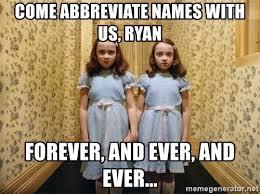 Forever And Ever Meme - come abbreviate names with us ryan forever and ever and ever