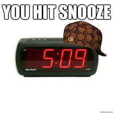 Alarm Clock Meme - you hit snooze scumbag alarm clock quickmeme