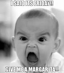 Its Friday Funny Meme - i said its friday give me a margarita meme image golfian com