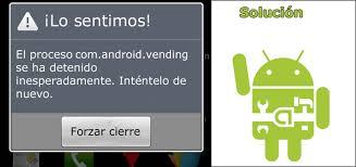 android vending el proceso android vending se ha detenido solución