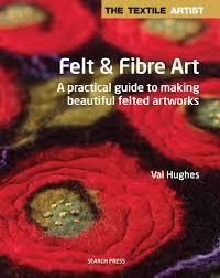 search press the textile artist felt u0026 fibre art by valerie hughes