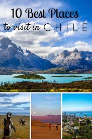 10 best places to visit in chile south america wanderlust and